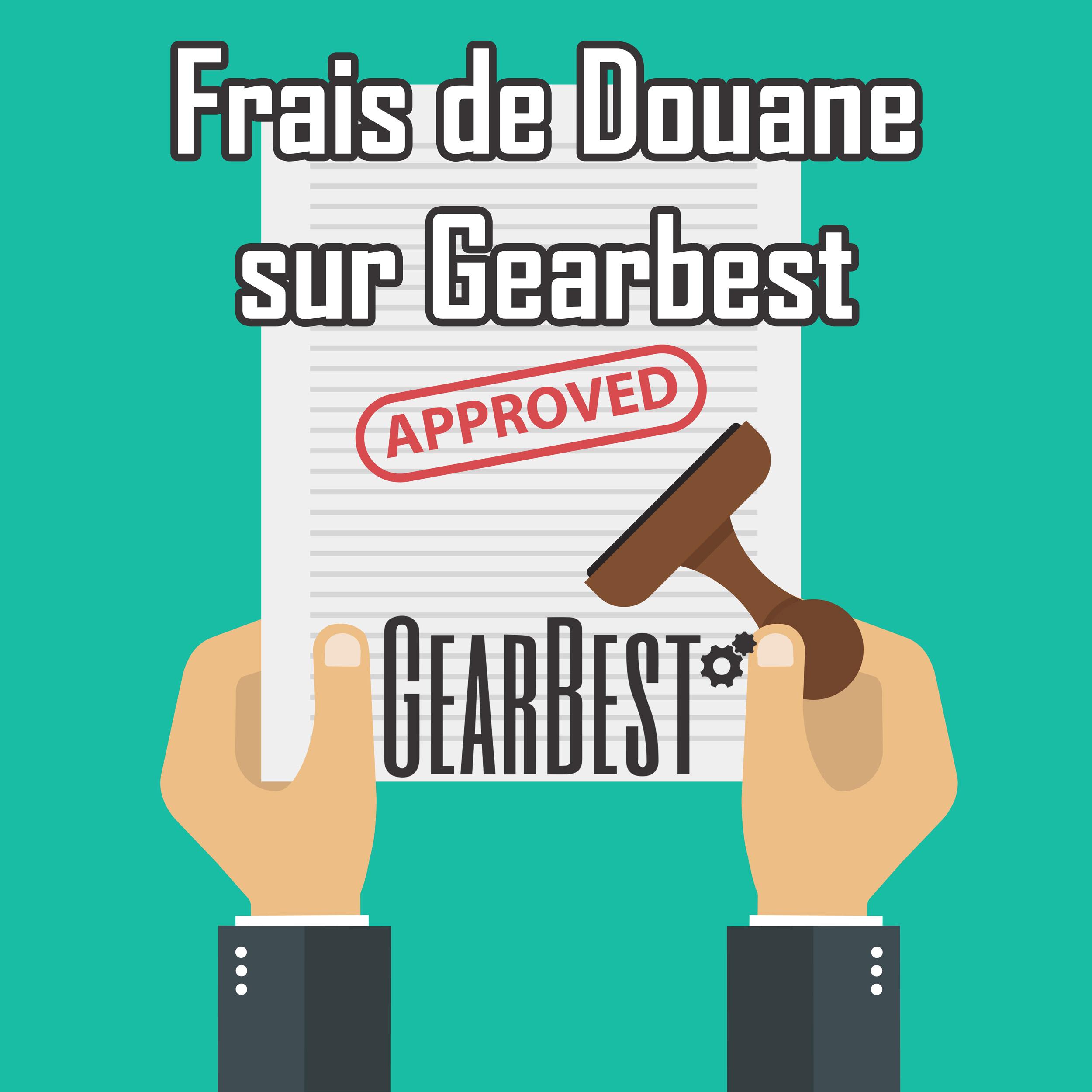 Douane Gearbest Frais Et Droits De Douane Le Guide